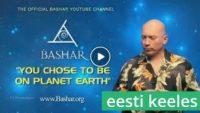 Bashar - Sina otsustasid, et tahad olla planeedil Maa | 9:49