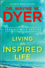 Living An Inspired Life - Dr. Wayne Dyer