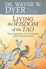 Living The Wisdom Of The Tao - Dr. Wayne Dyer