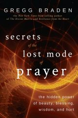 Secrets of the Lost Mode of Prayer - Gregg Braden