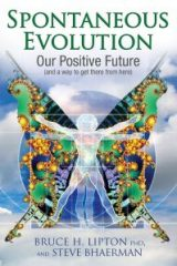 Spontaneous Evolution: Our Positive Future - Dr. Bruce Lipton