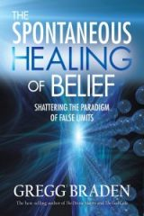 The Spontaneous Healing of Belief - Gregg Braden