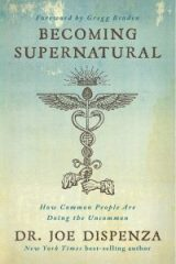 Becoming Supernatural - Dr. Joe Dispenza