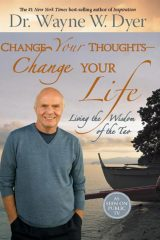 Change Your Thoughts - Change Your Life - Dr. Wayne Dyer
