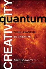 Quantum Creativity: Think Quantum, Be Creative - Dr. Amit Goswami