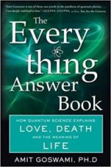 The Everything Answer Book: How Quantum Science Explains Love, Death, and the Meaning of Life - Dr. Amit Goswami