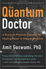 The Quantum Doctor: A Quantum Physicist Explains the Healing Power of Integral Medicine - Dr. Amit Goswami