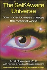 The Self-Aware Universe: How Consciousness Creates the Material World - Dr. Amit Goswami