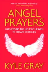 Angel Prayers: Harnessing the Help of Heaven to Create Miracles - Kyle Gray