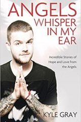 Angels Whisper in My Ear: Incredible Stories of Hope and Love from the Angels - Kyle Gray