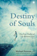 Destiny of Souls: New Case Studies of Life Between Lives - Michael Newton