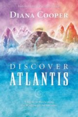 Discover Atlantis: A Guide to Reclaiming the Wisdom of the Ancients - Diana Cooper