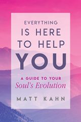 Everything Is Here to Help You: A Guide to Your Soul's Evolution - Matt Kahn