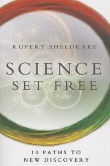 Science Set Free: 10 Paths to New Discovery - Rupert Sheldrake