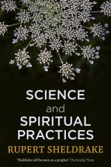 Science and Spiritual Practices: Reconnecting through direct experience - Rupert Sheldrake