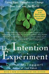 The Intention Experiment: Using Your Thoughts to Change Your Life and the World - Lynne McTaggart