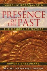 The Presence of the Past: Morphic Resonance and the Memory of Nature - Rupert Sheldrake