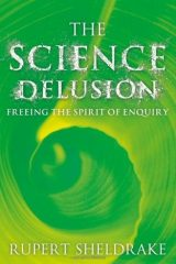 The Science Delusion: Feeling the Spirit of Enquiry - Rupert Sheldrake
