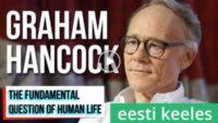 Motivatsioon - Graham Hancock - Inimelu põhilisem küsimus | 10:00
